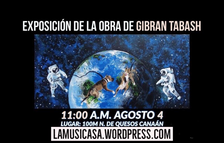4 de Agosto 11:00 a.m. Exposición de la obra de Gibran Tabash en favor de creación de La Musicasa en Canaán de Rivas espacio en comunidadrural.